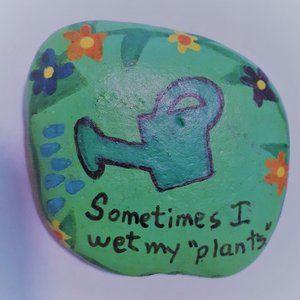 Sometimes I wet my plants Flower Painted Rock OOAK